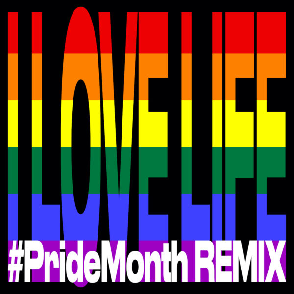 I Love Life (#PrideMonth Remix) - [Official Audio]